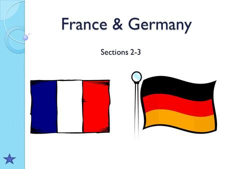 France & Germany Sections 2-3. Section Vocabulary parliament Paris (p. 431) Berlin (p. 437) chancellor (p. 439) reunification of Germany federal republic.