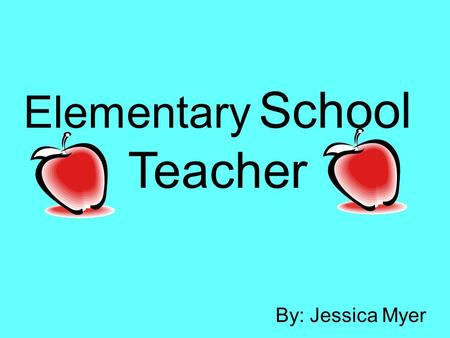 Elementary School Teacher By: Jessica Myer. Duties and Responsibilities Teachers spend an average of 49.3 hours per week, including 11.2 hours per week.