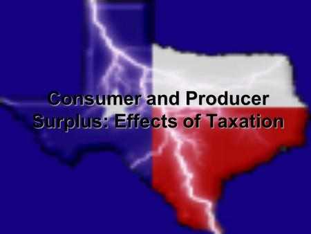 Consumer and Producer Surplus: Effects of Taxation