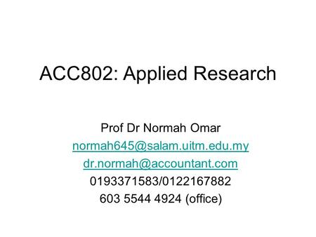 ACC802: Applied Research Prof Dr Normah Omar