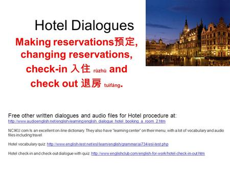 Hotel Dialogues Making reservations 预定, changing reservations, check-in 入住 rùzhù and check out 退房 tuìfáng. Free other written dialogues and audio files.