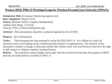 Doc.: IEEE 15-10-0186-00-leci Submission March 2010 Roberto AielloSlide 1 Project: IEEE P802.15 Working Group for Wireless Personal Area Networks (WPANs)