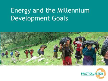Energy and the Millennium Development Goals. What are the Millennium Development goals? In 2000 a large number of countries around the world who form.