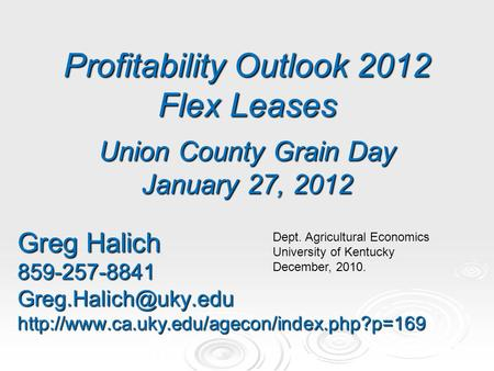 Profitability Outlook 2012 Flex Leases Union County Grain Day January 27, 2012 Greg Halich