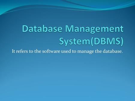 It refers to the software used to manage the database.