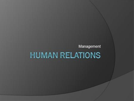 Management. Essential Question  Learning Target: I can explain how human relations skills make people more effective managers.