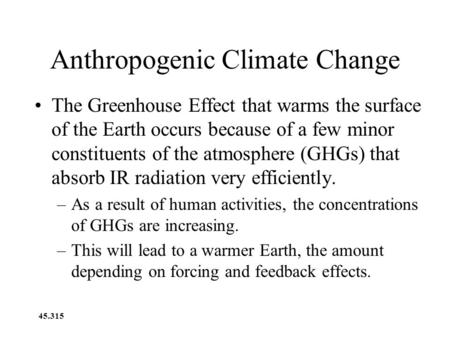 45.315 Anthropogenic Climate Change The Greenhouse Effect that warms the surface of the Earth occurs because of a few minor constituents of the atmosphere.