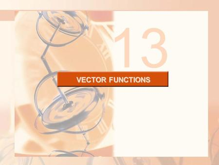 VECTOR FUNCTIONS 13. VECTOR FUNCTIONS Later in this chapter, we are going to use vector functions to describe the motion of planets and other objects.