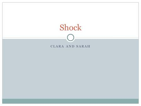 CLARA AND SARAH Shock. Learning Outcomes  Define shock  List the categories of shock  Explain the physiological consequences of shock  Compare physiological.