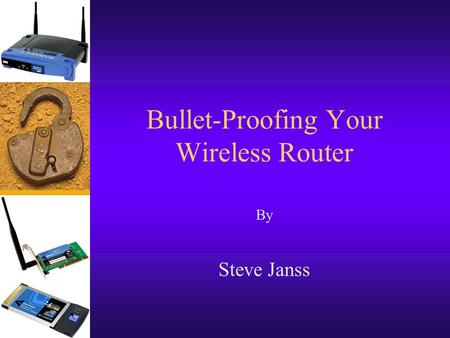 Bullet-Proofing Your Wireless Router By Steve Janss.
