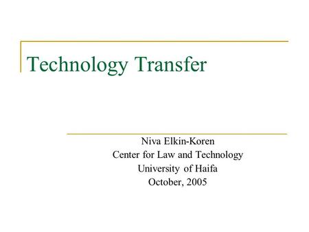 Technology Transfer Niva Elkin-Koren Center for Law and Technology University of Haifa October, 2005.