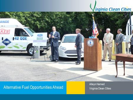 Clean Cities / 1 Alternative Fuel Opportunities Ahead Alleyn Harned Virginia Clean Cities.