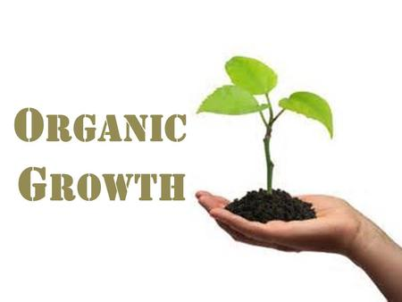 O RGANIC G ROWTH. Organic growth is the process of business expansion by increased output, customer base expansion, or new product development, as opposed.