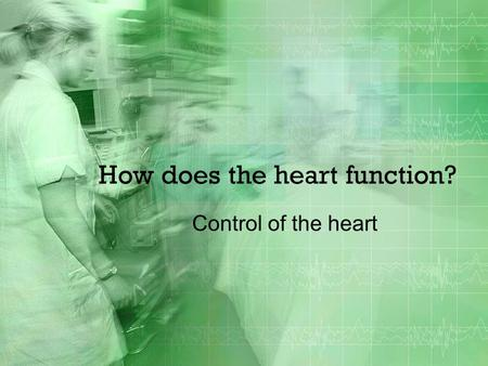 How does the heart function? Control of the heart.