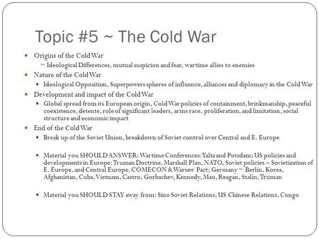 Topic #5 ~ The Cold <strong>War</strong> Origins of the Cold <strong>War</strong> Nature of the Cold <strong>War</strong>