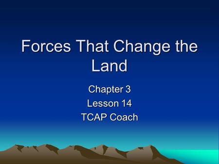 Forces That Change the Land Chapter 3 Lesson 14 TCAP Coach.
