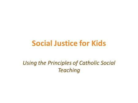 Social Justice for Kids Using the Principles of Catholic Social Teaching.