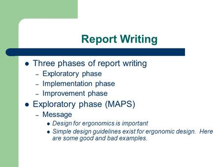 Report Writing Three phases of report writing Exploratory phase (MAPS)
