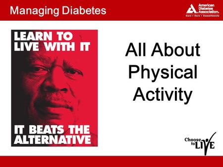 Managing Diabetes All About Physical Activity. Topics Why is physical activity important? What kinds of physical activity are best? What is your plan?