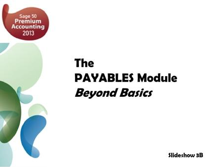 The PAYABLES Module Beyond Basics Slideshow 3B. Filing HST Returns 3 Vendor Prepayment 6 Discount for Merchandise Purchases 8 Discount for Non-Merchandise.