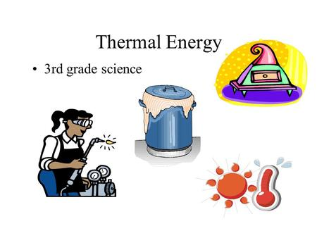 Thermal Energy 3rd grade science The measure of the energy of particles in motion in matter. When the particles in the air move more slowly, they have.