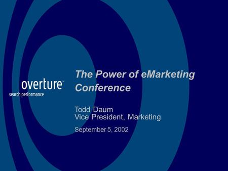 The Power of eMarketing Conference Todd Daum Vice President, Marketing September 5, 2002.