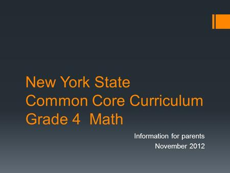 New York State Common Core Curriculum Grade 4 Math Information for parents November 2012.