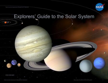 National Aeronautics and Space Administration Explorers' Guide to the Solar System 1 National Aeronautics and Space Administration www.nasa.gov.