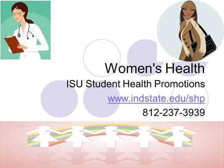 Women's Health ISU Student Health Promotions www.indstate.edu/shp 812-237-3939.