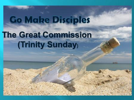The Great Commission (Trinity Sunday )  1. What chapter of the Bible are we learning?  2. What does God want us to be and do?  3. How can we share.