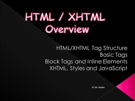 © Ms. Masihi 1.  A web page is created using a language called, Hypertext Markup Language, better known as HTML Code.  HTML is a user friendly language.