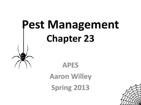 Pest Management Chapter 23 APES Aaron Willey Spring 2013.