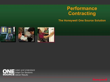 Performance Contracting The Honeywell One Source Solution.