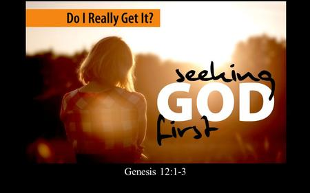 "Rick Snodgrass Genesis 12:1-3. The Lord had said to Abram, ""Go from your country, your people and your father's household to the land I will show you."