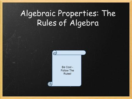 Algebraic Properties: The Rules of Algebra Be Cool - Follow The Rules!