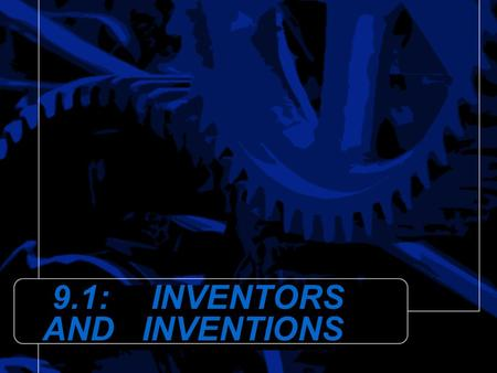 9.1: INVENTORS AND INVENTIONS
