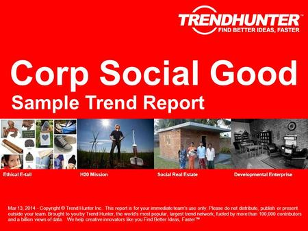 Corp Social Good Sample Trend Report Mar 13, 2014 - Copyright © Trend Hunter Inc. This report is for your immediate team's use only. Please do not distribute,