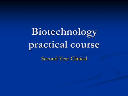 Biotechnology practical course Second Year Clinical.