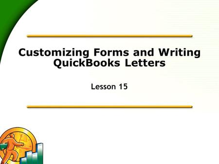Customizing Forms and Writing QuickBooks Letters Lesson 15.