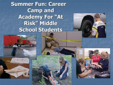 "Summer Fun: Career Camp and Academy For ""At Risk"" Middle School Students."