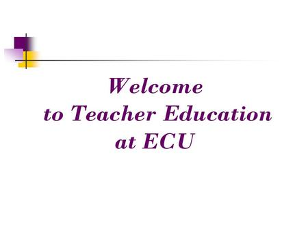 Welcome to Teacher Education at ECU. Teacher Education Undergraduate programs lead to initial license in NC in 21 different teaching areas Director of.