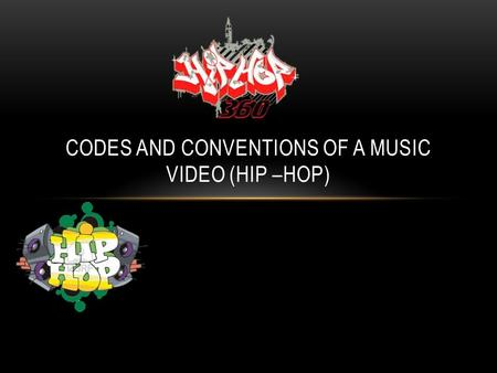 CODES AND CONVENTIONS OF A MUSIC VIDEO (HIP –HOP).