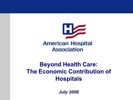 Beyond Health Care: The Economic Contribution of Hospitals July 2006.