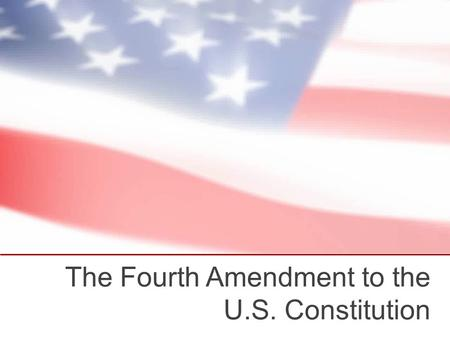 The Fourth Amendment to the U.S. Constitution. The U.S. Constitution The Constitution was created on September 17 in 1787. It was ratified on June 21,