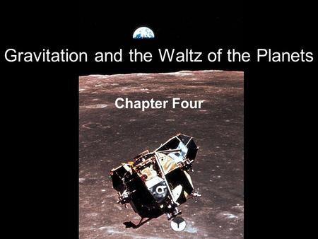 Gravitation and the Waltz of the Planets Chapter Four.