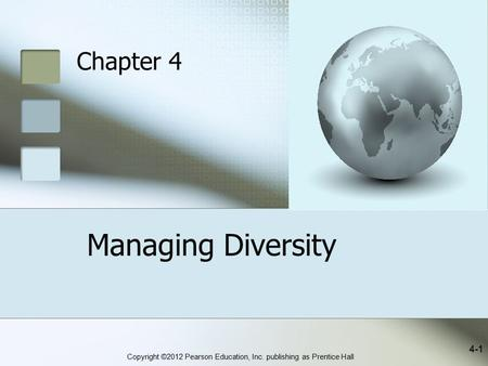 Copyright ©2012 Pearson Education, Inc. publishing as Prentice Hall Managing Diversity 4-1 Chapter 4.