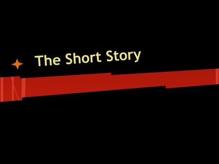The Short Story. Objective By the end of tomorrow, students will be able to: -Define literary terms as they apply to short stories.