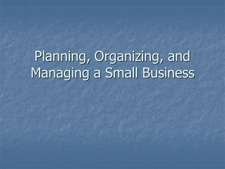 Planning, Organizing, and Managing a Small Business.