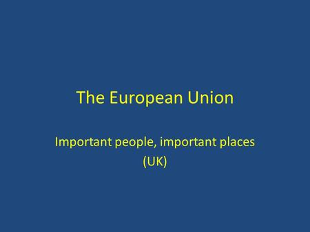 The European Union Important people, important places (UK)