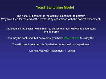 The Yeast Experiment is the easiest experiment to perform. Why was it left for the end of the term? Why not start off with the easiest experiment? Although.